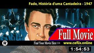Watch: Fado, História d'uma Cantadeira (1947) Full Movie Online