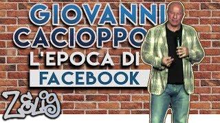 Giovanni Cacioppo - L'epoca di Facebook | Zelig