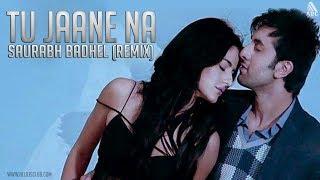 Tu Jaane Na (Remix) Saurabh Badhel