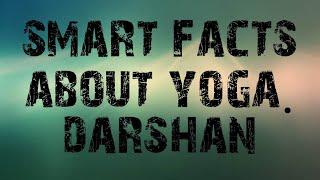 smart facts about yoga darshan- ये सभी परीक्षाओ के लिए महत्वपूर्ण होगा