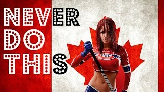 Top 10 Things You Should Never Do In Canada