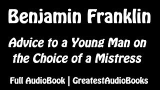 Advice to a Young Man on the Choice of a Mistress by Benjamin Franklin - FULL AudioBook