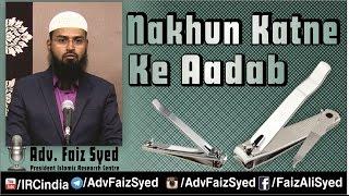 Nakhun Katne Ke Aadaab - Etiquette of Cutting Nails By Adv. Faiz Syed