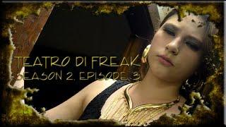 Teatro di Freak - Rise & Fall - S2E3