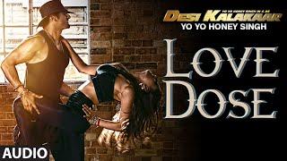 Exclusive: Love Dose Full AUDIO Song | Yo Yo Honey Singh | Desi Kalakaar, Honey Singh New Songs 2014