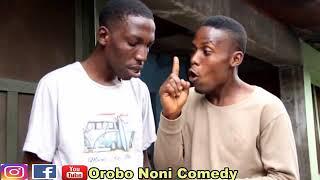 Na Dem Dey Rush Us (Orobo Noni Comedy)