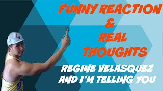 FUNNY REACTIONS & REAL THOUGHTS ON REGINE VELASQUEZ AND I