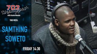 Samthing Soweto on 702 Unplugged