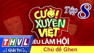 THVL | Cười xuyên Việt - Tiếu lâm hội | Tập 8: Chủ đề Ghen