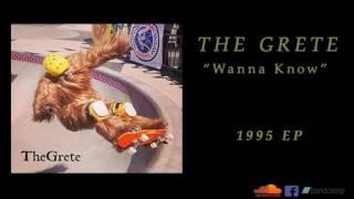 The Grete - Wanna know