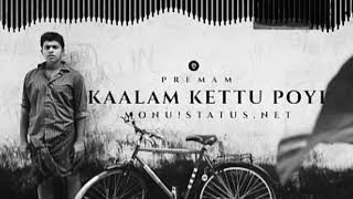 Kaalam kettu poyi   whatsapp status video   Premam   Malayalam   nivin   anupama