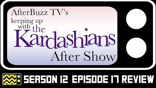 Keeping Up With the Kardashians Season 12 Episode 17 Review & After Show | AfterBuzz TV