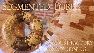 Segmented Torus - Sawdust Factory Woodturning