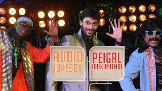 Peigal Jaakirathai | New Tamil Movie |  Audio Jukebox
