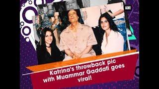 Katrina's throwback pic with Muammar Gaddafi goes viral! - Bollywood News