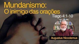 Mundanismo: O inimigo das orações | Rev. Augustus Nicodemus