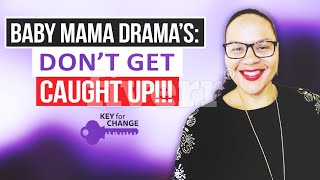 Baby mother dramas or issues with the mother of your kids?