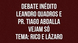 DEBATE Rico e Lázaro (Leandro Quadros e Pr. Tiago Abdalla) - Vejam Só