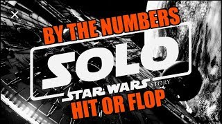 Solo A Star Wara Story by the numbers. Hit or Flop?