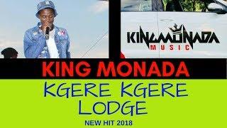 King Monada - Kgere Kgere Lodge |New Hit 2018|