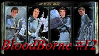 BloodBorne Part 12 TOO MANY BAG GUYS