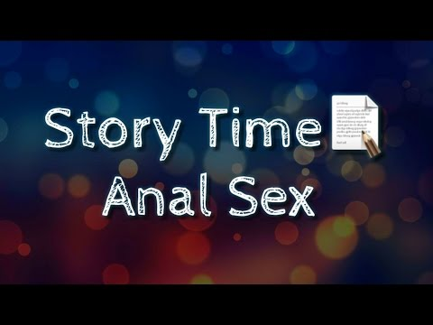 STORY TIME: ANAL SEX♡MY EXPERIENCE ♡18+