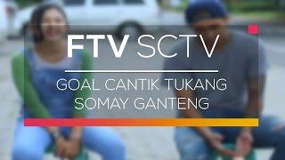 FTV SCTV - Goal Cantik Tukang Somay Ganteng