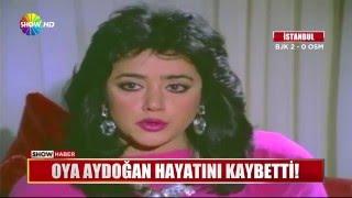 Oya Aydoğan hayatını kaybetti!