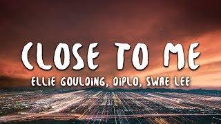 Ellie Goulding, Diplo, Swae Lee - Close To Me (Lyrics)