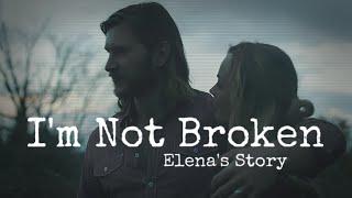 #ImNotBroken - Elena's Story