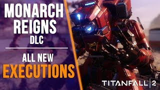 TITANFALL 2: ALL NEW EXECUTIONS (PRIME TITANS, MONARCH & MORE)