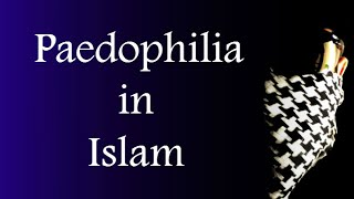 Paedophilia & child marriage in Islam