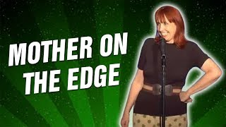 Mother On The Edge (Stand Up Comedy)