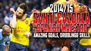 Santi Cazorla - The Spanish Maestro - Skills & Goals - 2014/15 | HD