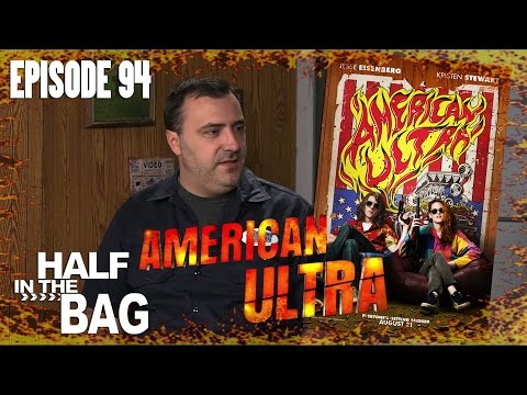Half in the Bag Episode 94 American Ultra