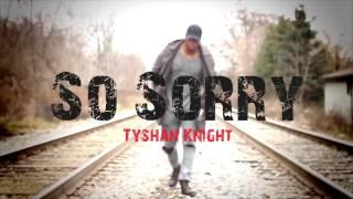 Tyshan Knight - So Sorry [R&B Gospel Music 2017]