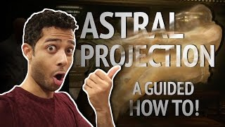 ASTRAL PROJECTION: A How to For Beginners
