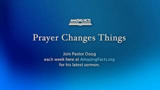 Prayer Changes Things- (Doug Batchelor) AmazingFacts©