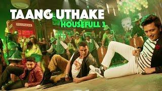 Housefull 3 TAANG UTHAKE Song | Akshay,Ritesh,Abhishek || Jacqueline,Nargis,Lisa