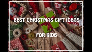 Best Christmas Gifts for Kids | Children