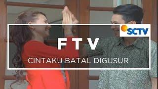 FTV SCTV - Cintaku Batal Digusur