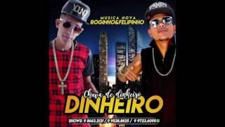 MC ROGINHO E MC FELIPINHO - CHUVA DE DINHEIRO - MÚSICA NOVA 2016