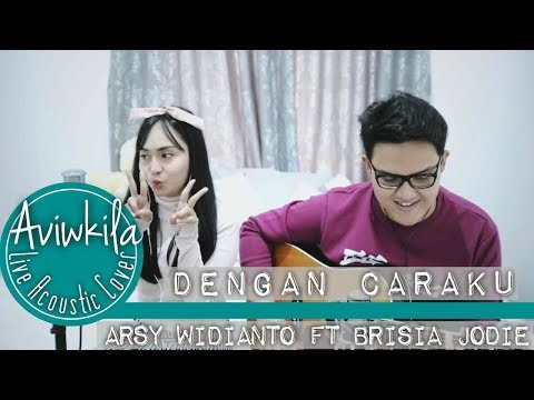 Arsy Widianto, Brisia Jodie - Dengan Caraku (Live Acoustic Cover by Aviwkila)