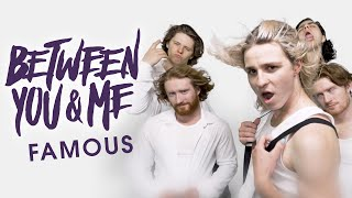 Between You & Me - Famous (Official Music Video)