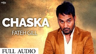 Fateh Gill : Chaska (Full Song) | Laddi Gill | New Punjabi Song 2017 | Saga Music