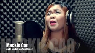 And I Am Telling You Cover by Mackie Cao