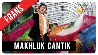 Frans - Makhluk Cantik | Official Video Klip
