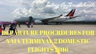 Departure Procedures for NAIA Terminal 2 Domestic Flights 2016: How to ride a plane in Manila