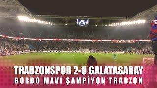 Trabzonspor 2-0 Galatasaray - Bordo Mavi Şampiyon Trabzon
