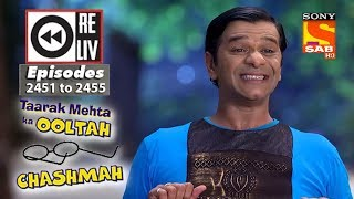 Weekly Reliv - Taarak Mehta Ka Ooltah Chashmah - 23rd April  to 27th April 2018 - Ep 2451 to 2455
